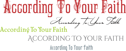 ARTWORK_AccordingToYourFaith_X7_8x10L_v1_07-AccordingTo-Texts-Header-423p