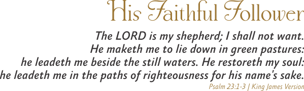 ARTWORK_HisFaithfulFollower_X7-64bit_8x10L_v1_04-Psalm23-1-3-Header-600p